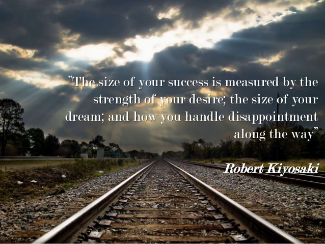The size of your success is measured by the strength of your desire, the size of your dream; and how you handle disappointment along the way. - Robert Kiyosaki