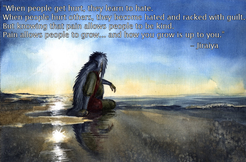 When people get hurt, they learn to hate... when people hurt others, they become hated and racked with guilt. But knowing that pain allows people to be kind. Pain allows people to grow... and how you grow is up to you. - Jiraiya