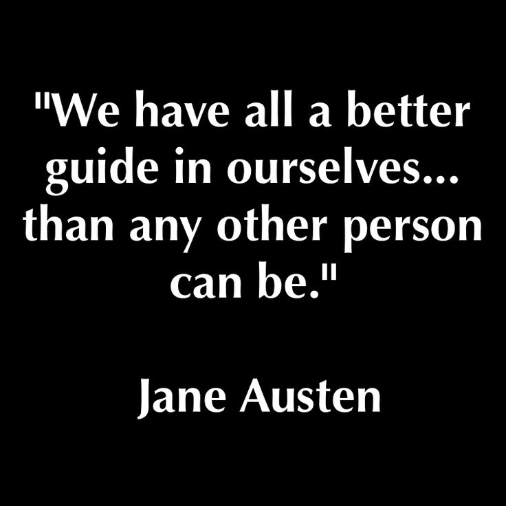 We have all a better guide in ourselves than any other person can be. - Jane Austen