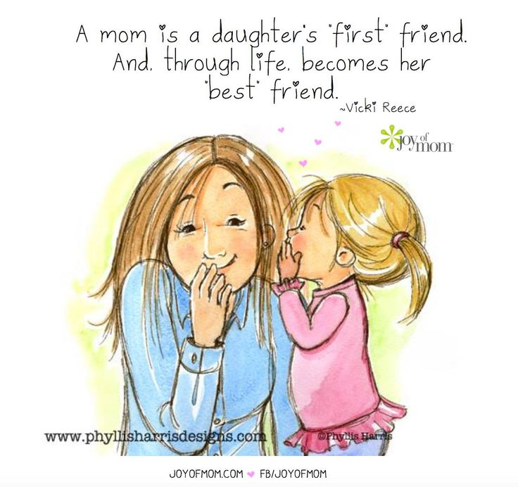 A Mom is a daughter's 'first' friend. And through life becomes her 'best' friend.