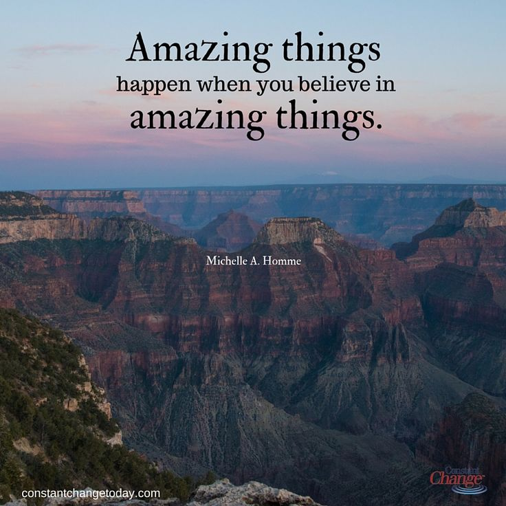 Amazing things happen when you believe in amazing things. - Michelle A. Homme