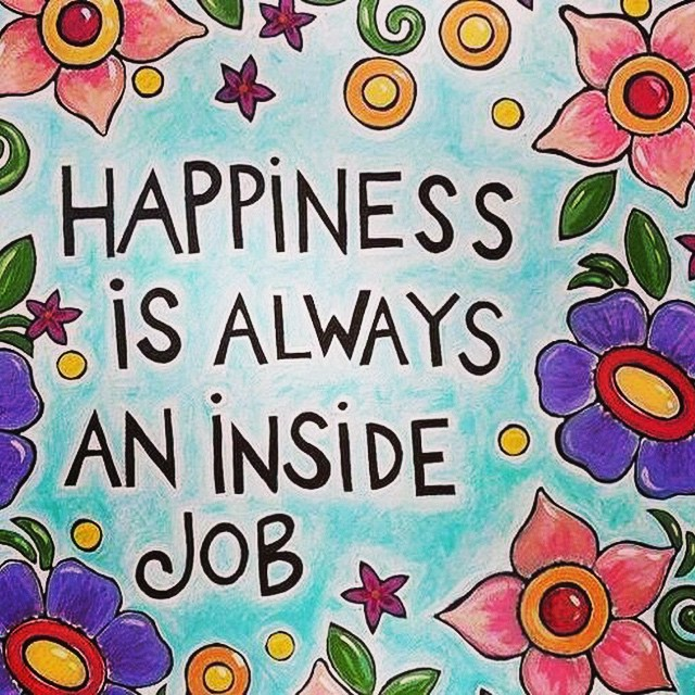 Happiness is always an inside job.
