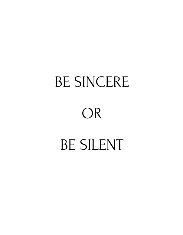 Be sincere or be silent.