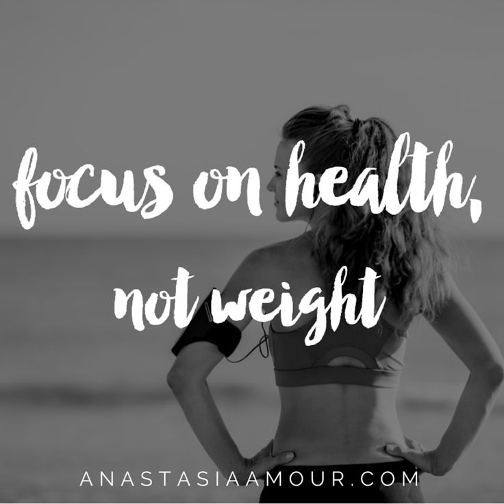 Focus on health, not weight.