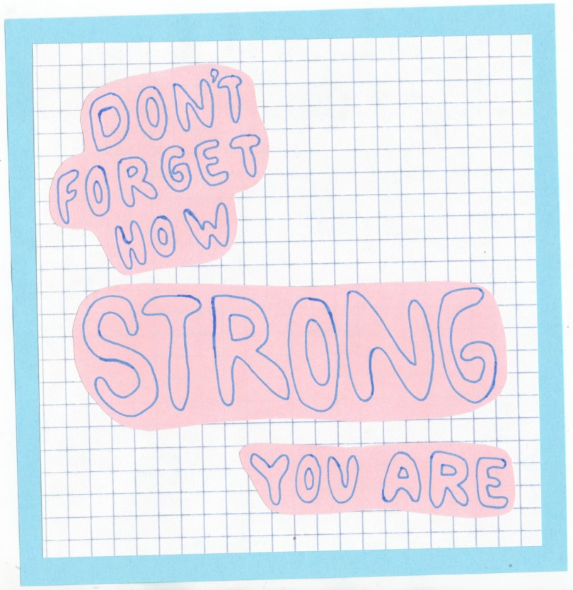 Don't forget how strong you are.
