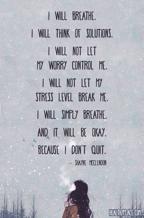 I will breathe. I will think of solutions. I will not let my worry control me. I will not let my stress level break me. I will simply breathe. And it will be okay. Because I don't quit. - Shayne McClendon