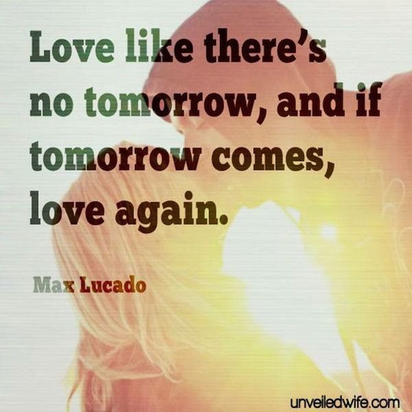 Love Like Thereu0027s No Tomorrow   Word Porn Quotes, Love Quotes, Life Quotes, Inspirational  Quotes