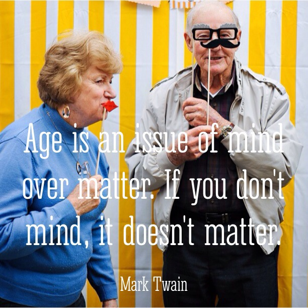 Age is an issue of mind over matter. If you don't mind, it doesn't matter. - Mark Twain