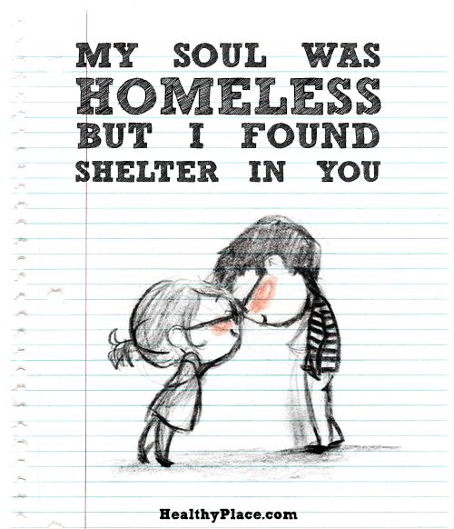 My soul was homeless, but I found my shelter in you.