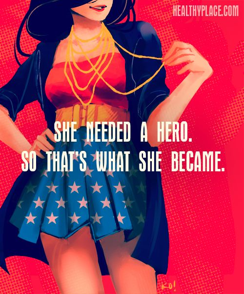 She needed a hero. So that's what she became.