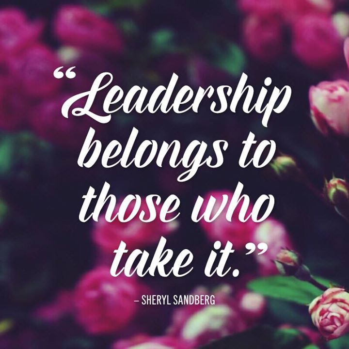 Leadership belongs to those who take it. - Sheryl Sandberg