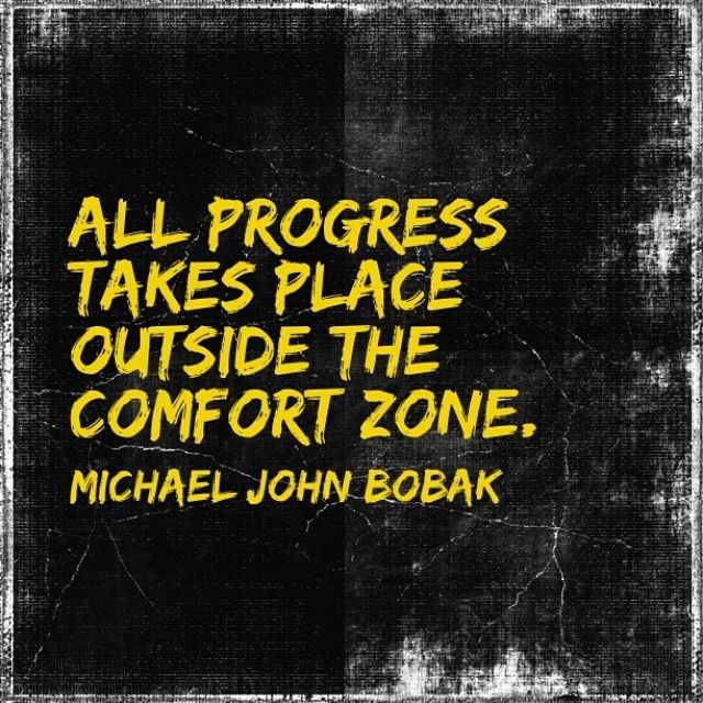 All progress takes place outside the comfort zone. - Michael John Bobak