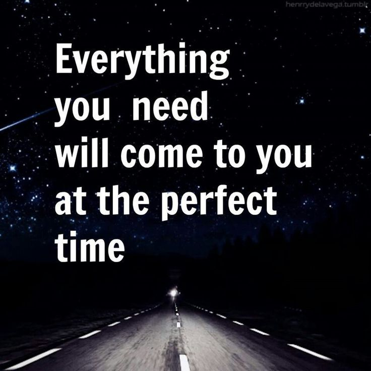 Everything you need will come to you at the perfect time.