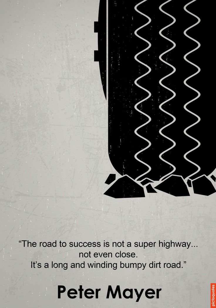 The road to success is not a super highway, not even close. It's a long and winding bumpy dirt road. - Peter Mayer