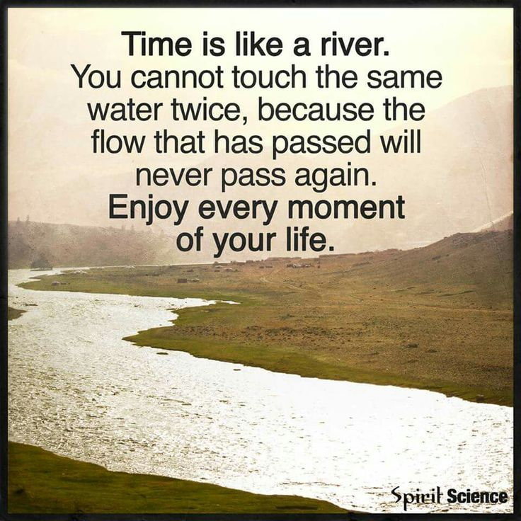 Time Is Like A River Word Porn Quotes Love Quotes Life Quotes