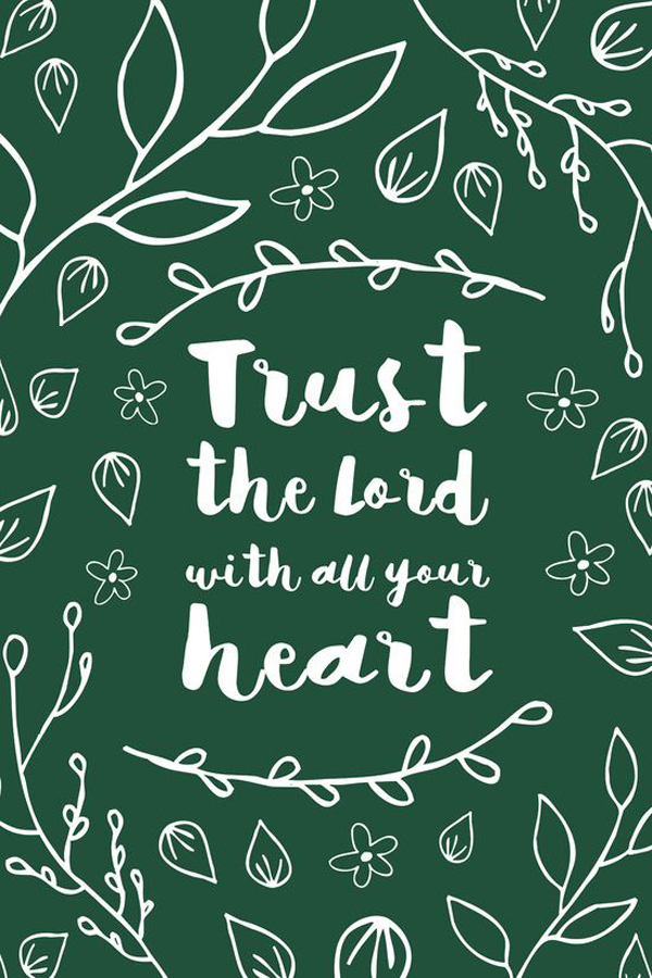Trust the Lord with all your heart.