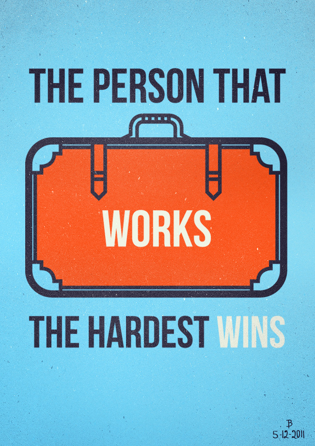 The person that works the hardest wins.