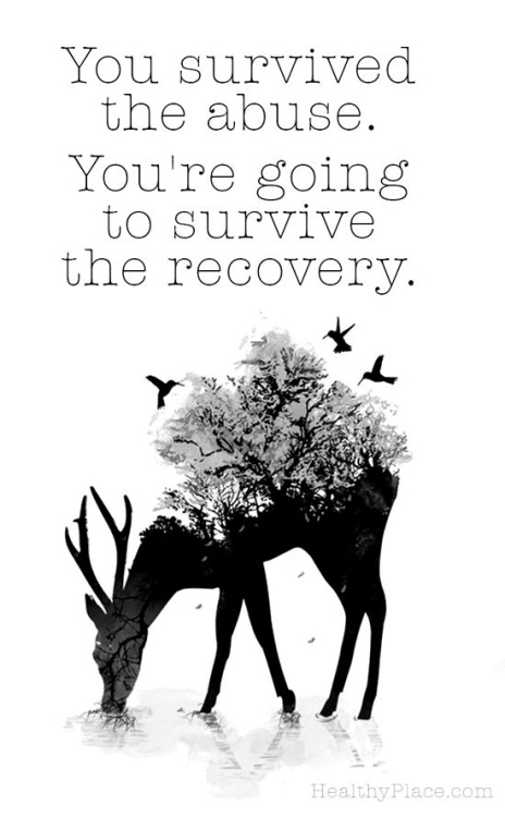 You survived the abuse. You're going to survive the recovery.