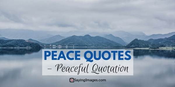 In This Post, We Share The Most Beautiful Quotes About Peace And Peaceful  Quotations With Pictures As Collected And/or Created By Saying Images.