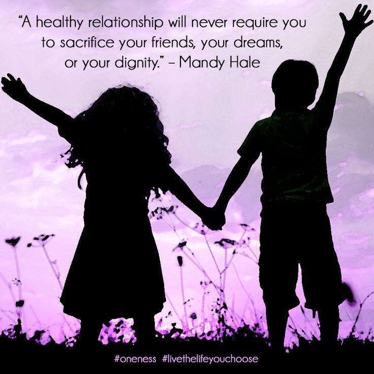 A healthy relationship will never require you to sacrifice your friends, your dreams, or your dignity. – Mandy Hale