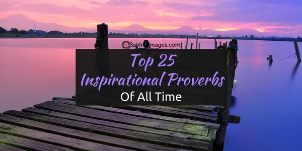 Inspirational Proverbs New Top 25 Inspirational Proverbs Of All Time  Word Quotes Love