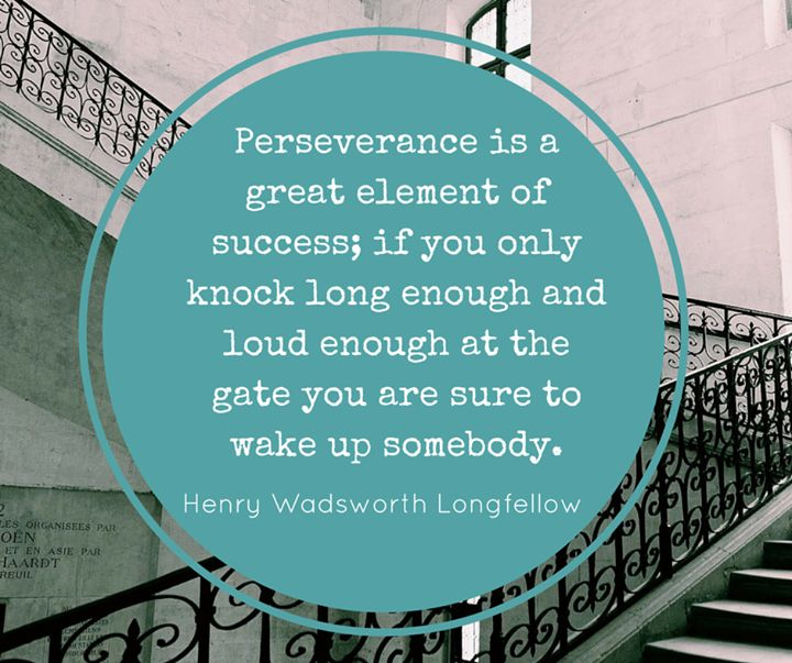 Perseverance is a great element of success; if you only knock long enough and loud enough at the gate you are sure to wake up somebody. - Henry Wadsworth Longfellow