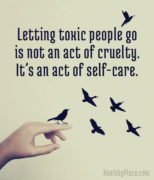 Letting Toxic People Go Is Not An Act Of Cruelty. Itu0027s An Act Of Self