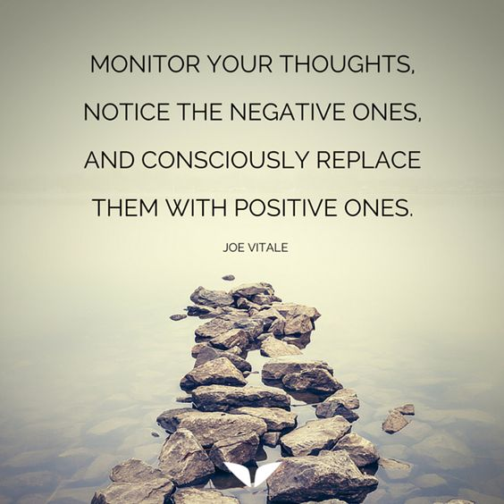Monitor your thoughts, notice the negative ones, and consciously replace them with positive ones. - Joe Vitale
