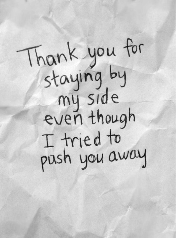 thank you for staying by my side even though i tried to push you away thoughtful thank you quotes