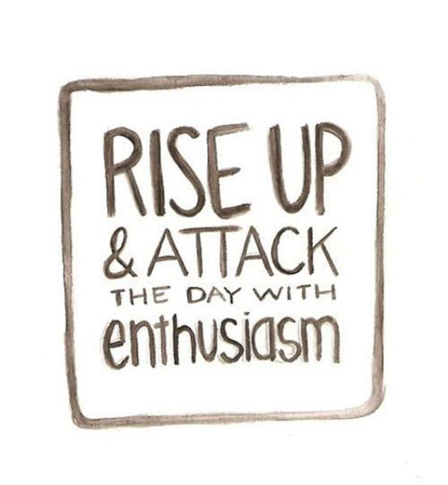 great-good-morning-quotes-rise-up-and-attack-the-day-with-enthusiasm