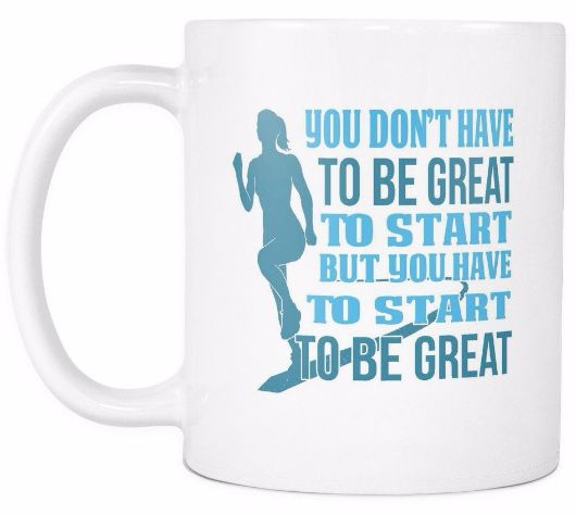 You Don't Have To Be Great To Start But You Have To Start To Be Great Morning Quotes Mug Drinkware