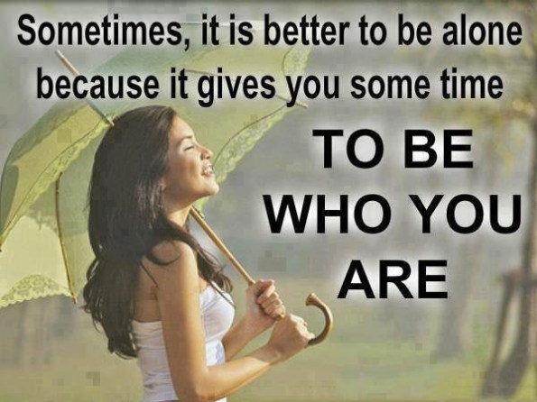 Sometimes Its Better To Be Alone Quotes Images Cenksms