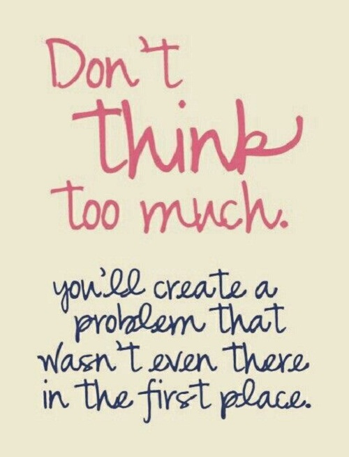 Dont Think Too Much Amazing Quotes
