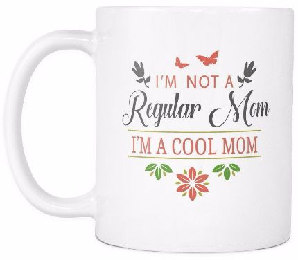 'I'm Not a Regular Mom, I'm a Cool Mom' Mother Daughter Quotes White Mug