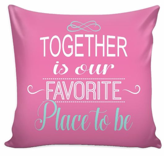 'Together is Our Favorite Place to Be' Love Quotes for Him Pink Pillow Cover