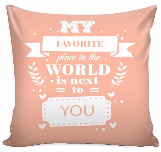 'My Favorite Place in the World is Next to You' Love Quotes for Him Pillow Cover