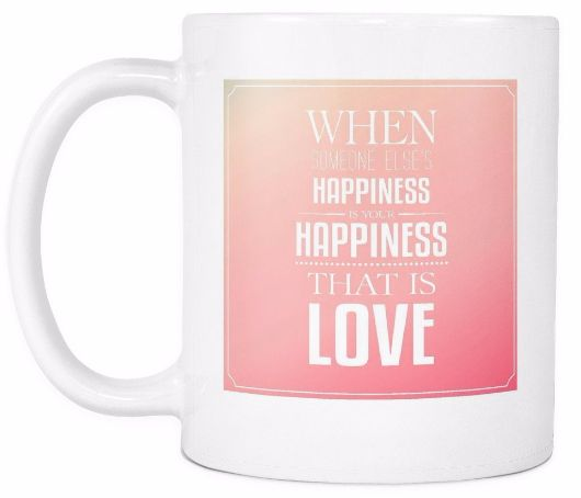 'When Someone Else's Happiness is Your Happiness, That is Love' Love Quotes for Him White Mug