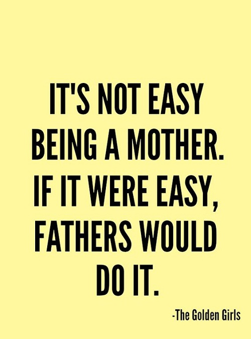 Not Easy Mother Quotes
