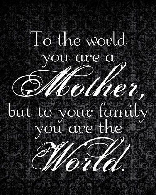 You are the World Mother Quotes