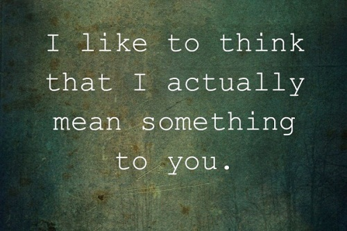 Mean Something to You Love Quotes for Her