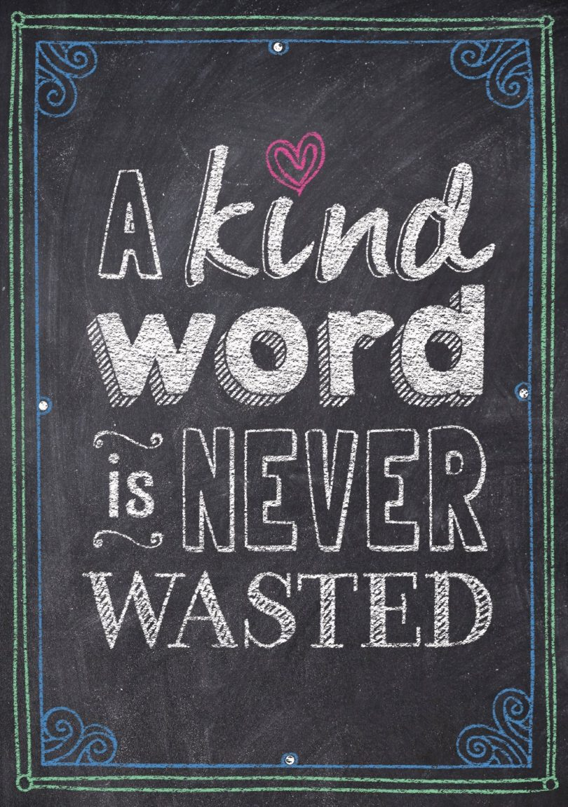 A kind word is never wasted.