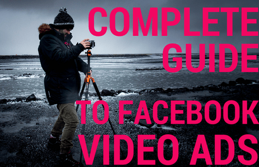 complete guide to facebook video advertising