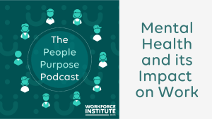 The People Purpose Podcast: Mental Health and its Impact on Work