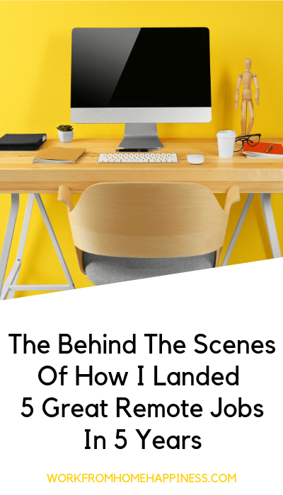 The behind the scenes of how I landed 5 great remote jobs in 5 years. If I can do it, so can you!