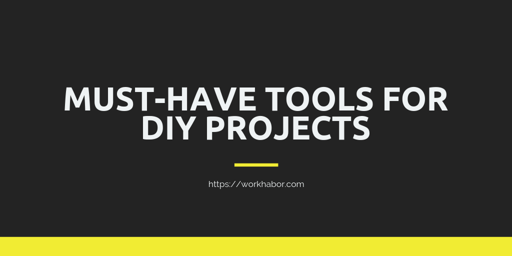 11 Must-Have Tools For DIY Projects