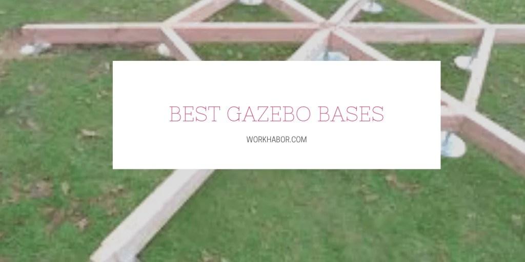 Best Gazebo Bases
