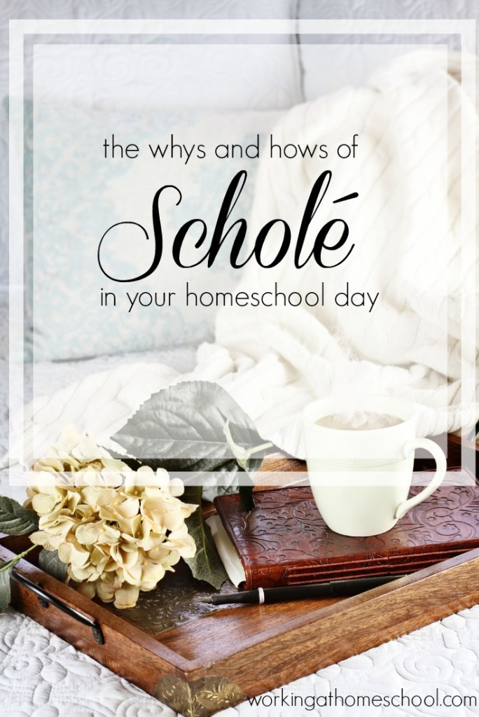 The whys and hows of Schole in your classical homeschool day.