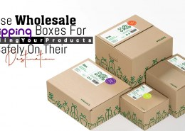 Use Wholesale Shipping Boxes for Sending Your Products Safely On Their Destination