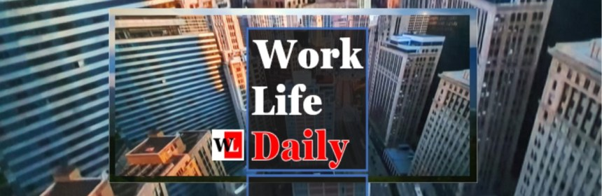 Work-Life Daily_Hello Worklife Harmony; Bye Work-life Balance