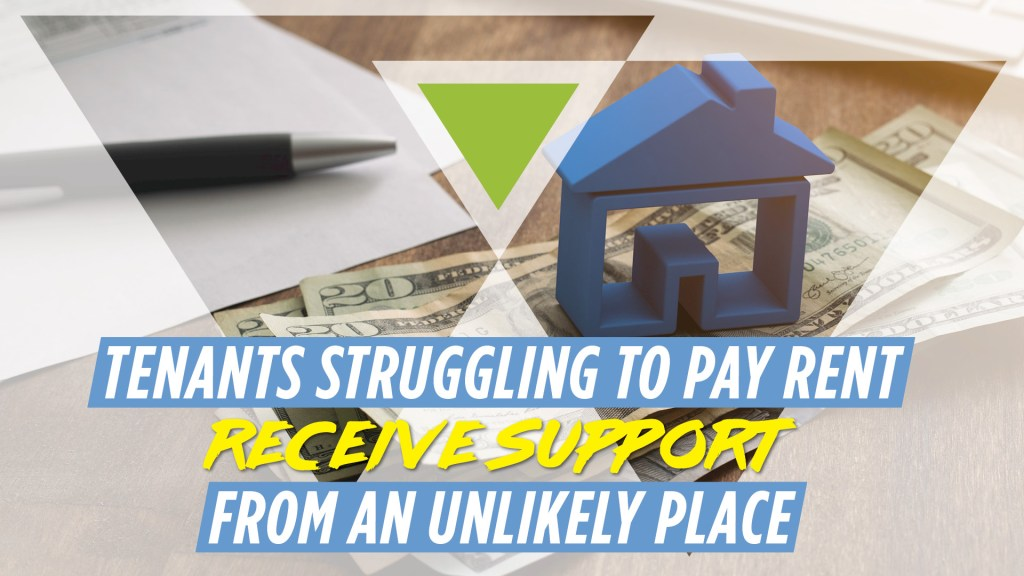 tenants struggling to pay rent receive support from an unlikely place